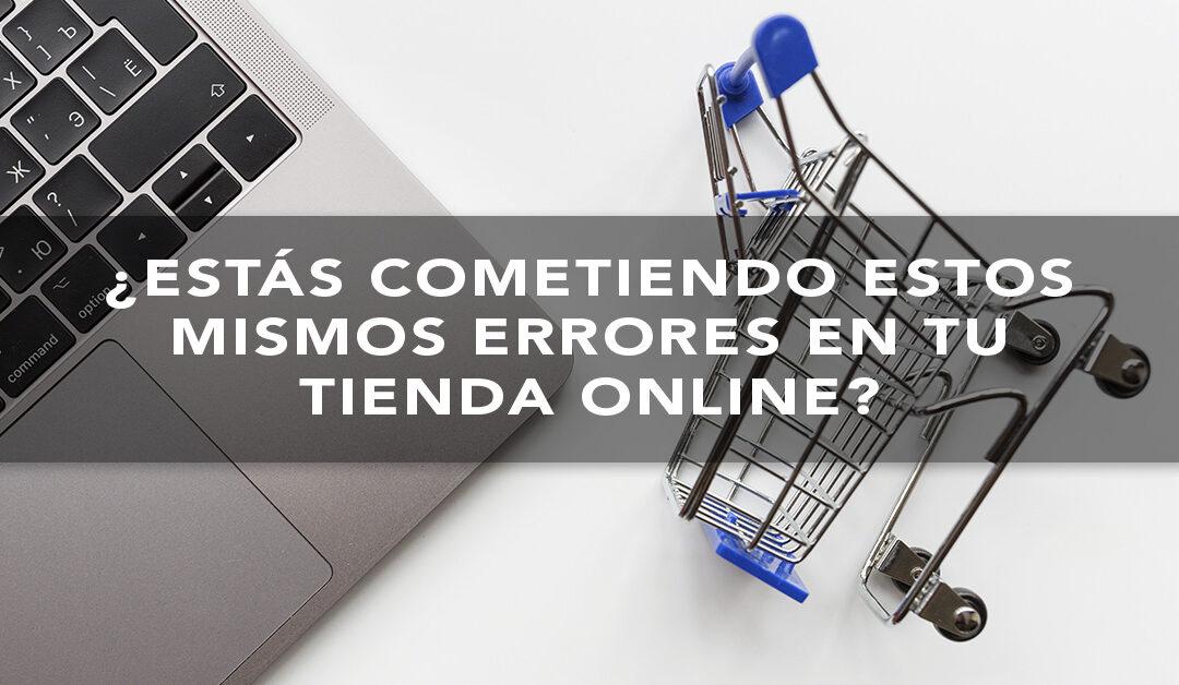 Errores más comunes que quizás estés cometiendo con tu Tienda Online